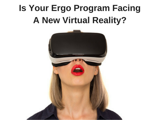Is Your Ergo Program Facing A New Virtual Reality_